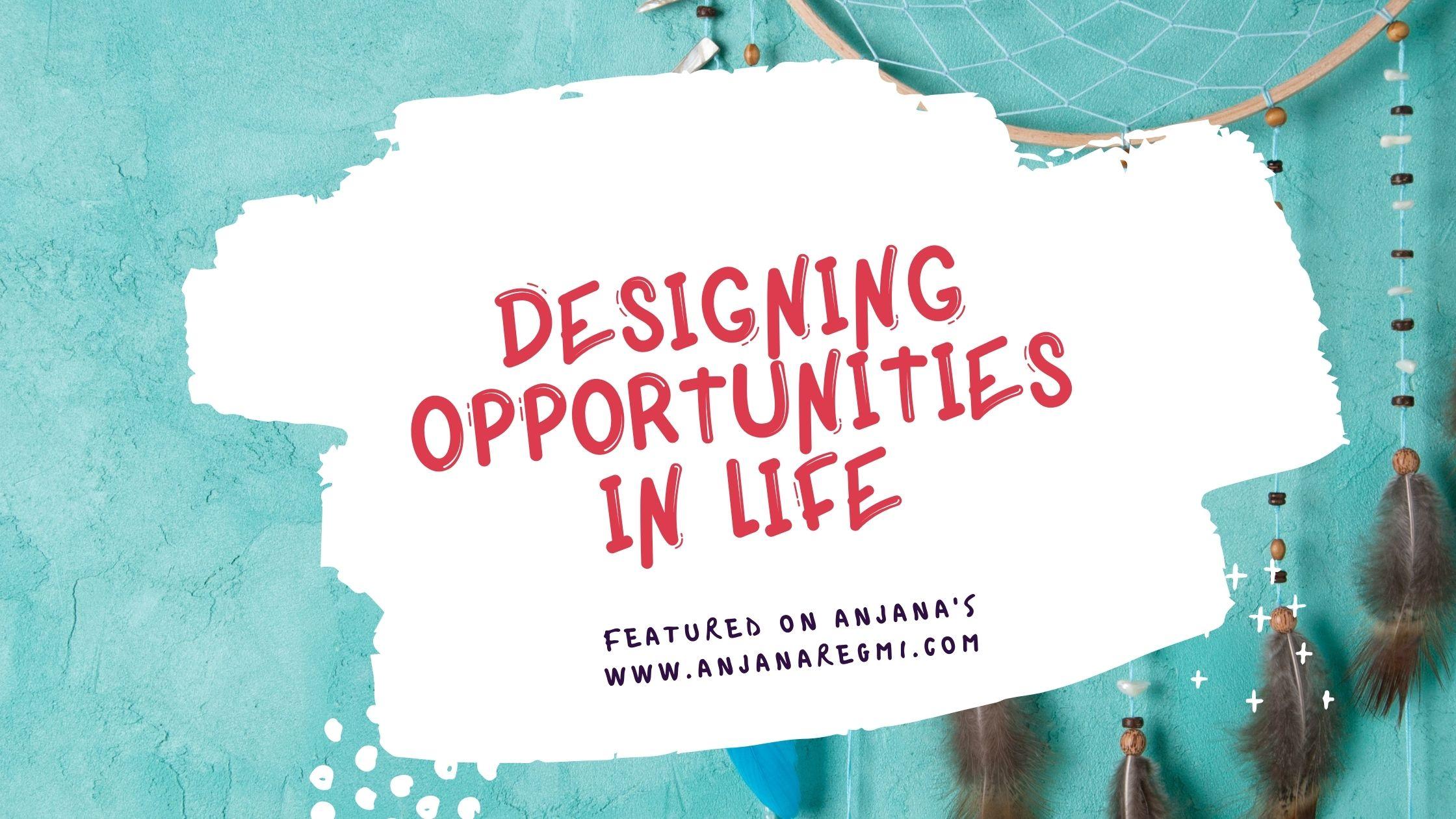 Designing opportunities in life