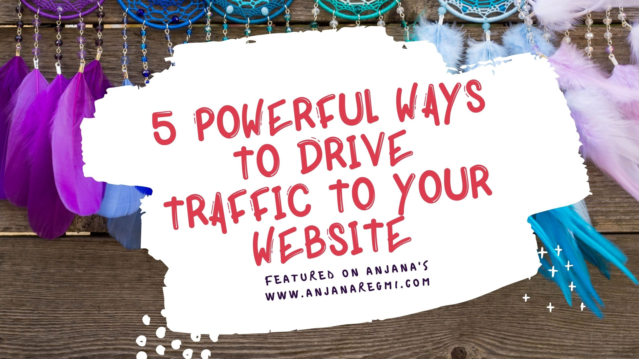5 Powerful Ways to Drive traffic to your website