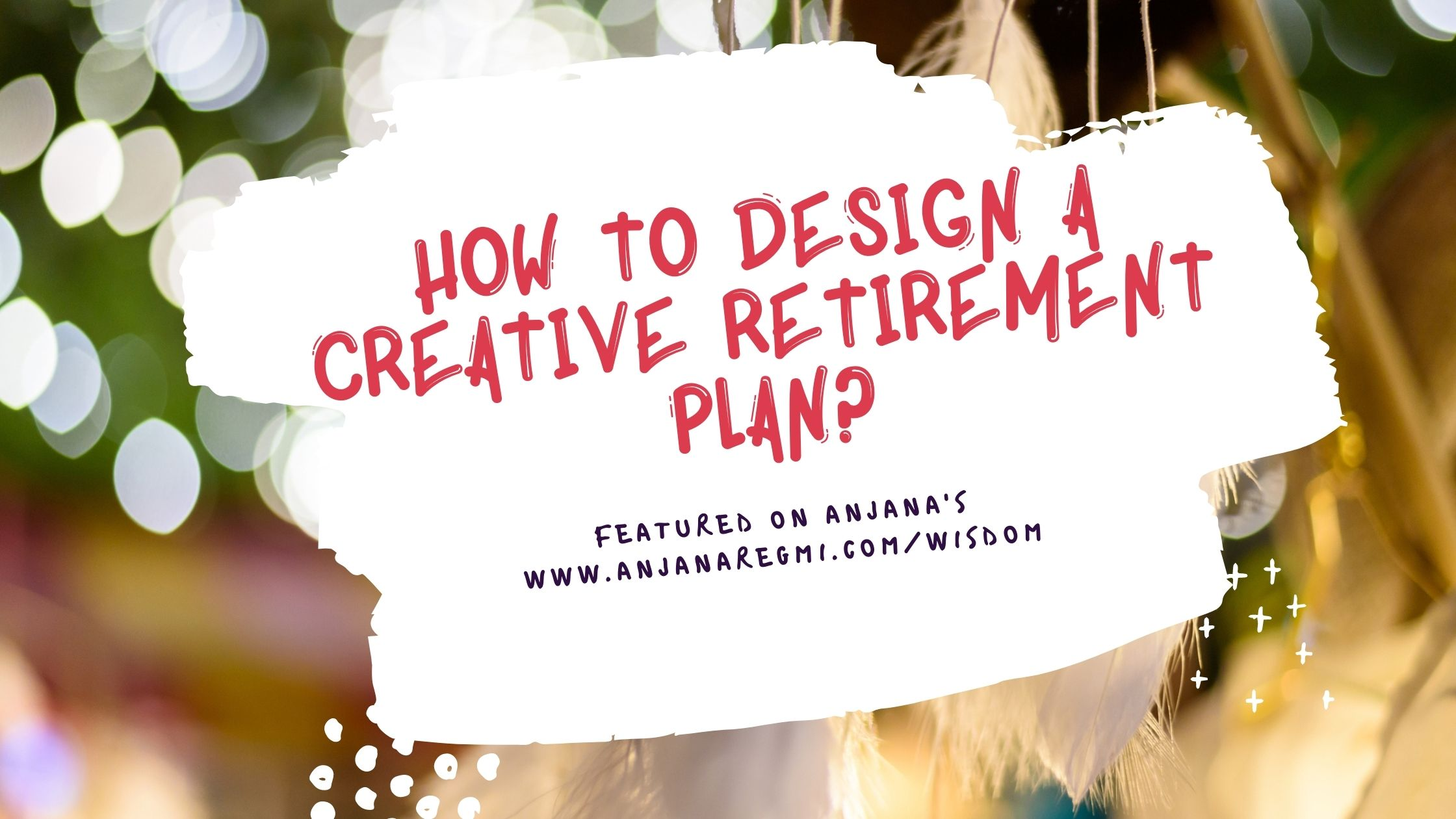 How to design a creative retirement